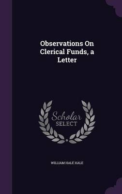 Observations on Clerical Funds, a Letter by William Hale Hale