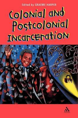 Colonial and Postcolonial Incarceration by Graeme Harper