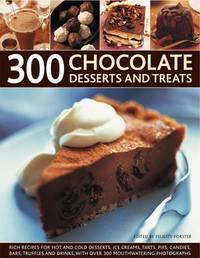 300 Chocolate Desserts and Treats by Felicity Forster