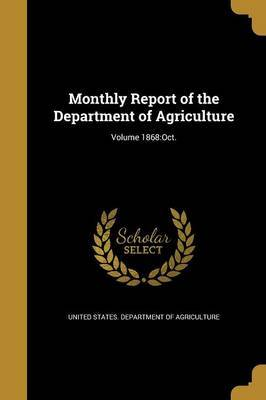 Monthly Report of the Department of Agriculture; Volume 1868