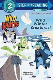 Wild Winter Creatures! (Wild Kratts) by Chris Kratt