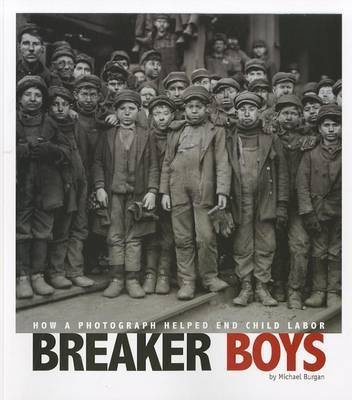 Breaker Boys: How a Photograph Helped End Child Labor by Michael Burgan