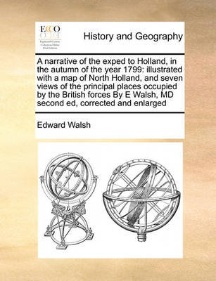A Narrative of the Exped to Holland, in the Autumn of the Year 1799 by Edward Walsh