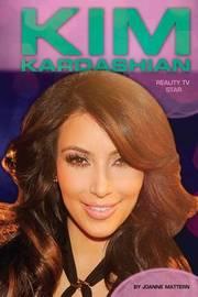 Kim Kardashian: Reality TV Star by Joanne Mattern