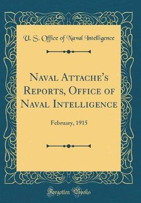 Naval Attache's Reports, Office of Naval Intelligence by U S Office of Naval Intelligence