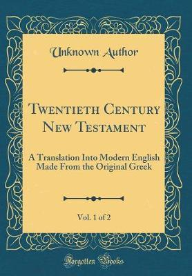 Twentieth Century New Testament, Vol. 1 of 2 by Unknown Author image