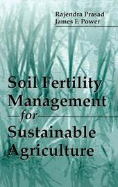 Soil Fertility Management for Sustainable Agriculture by James F. Power