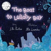 The The Boat to Lullaby Bay by J R Poulter