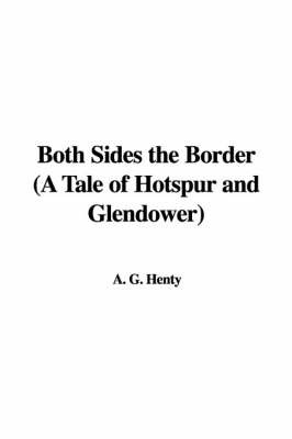 Both Sides the Border (a Tale of Hotspur and Glendower) by A. G. Henty image