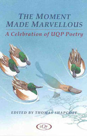The Moment Made Marvellous: A Celebration Of Uqp Poetry image