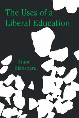The Uses of a Liberal Education by Brand Blanshard image