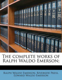 The Complete Works of Ralph Waldo Emerson; Volume 9 by Ralph Waldo Emerson