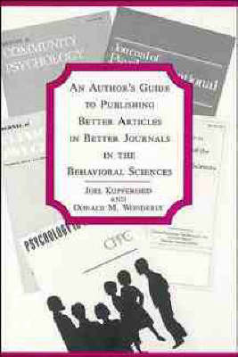 An Author's Guide to Publishing Better Articles in Better Journals in the Behavioral Sciences by Joel Kupfersmid