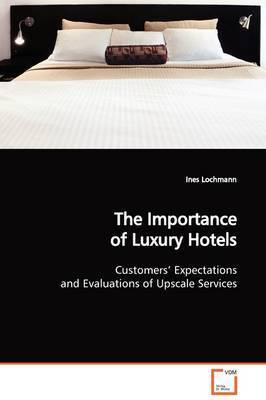 The Importance of Luxury Hotels by Ines Lochmann