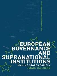 European Governance and Supranational Institutions by Jonas Talberg