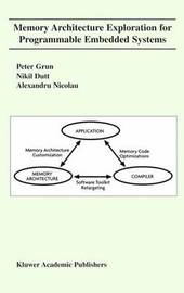 Memory Architecture Exploration for Programmable Embedded Systems by Peter Grun