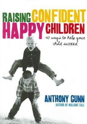 Raising Confident, Happy Children by Anthony Gunn image