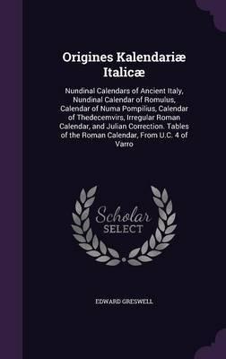Origines Kalendariae Italicae by Edward Greswell