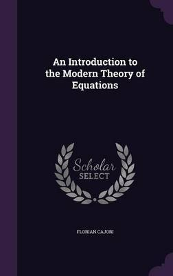 An Introduction to the Modern Theory of Equations by Cajori image