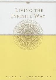 Living the Infinite Way by Joel S Goldsmith