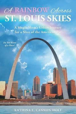 A Rainbow Across St. Louis Skies by Ka'trina E Cannon Holt image