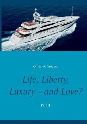 Life, Liberty, Luxury - And Love? Part II by Olivier a Guigues