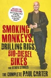 Smoking Monkeys, Drilling Rigs, Bio-Diesel Bikes and Other Stories by Paul Carter