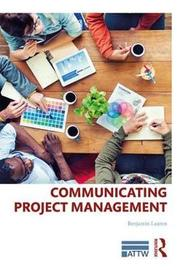 Communicating Project Management by Benjamin Lauren