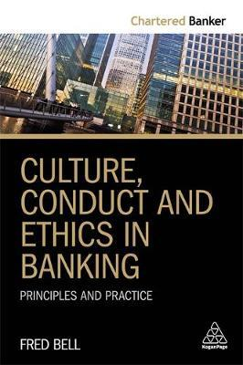 Culture, Conduct and Ethics in Banking by Fred Bell