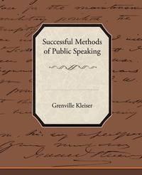 Successful Methods of Public Speaking by Grenville Kleiser