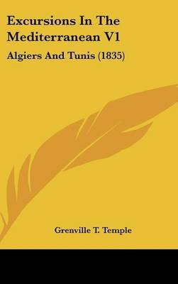 Excursions in the Mediterranean V1: Algiers and Tunis (1835) by Grenville T. Temple image