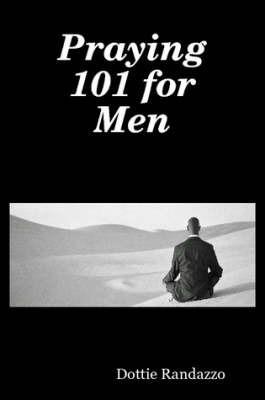 Praying 101 for Men by Dottie Randazzo