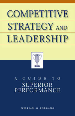Competitive Strategy and Leadership by William G Forgang