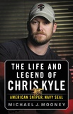 The Life and Legend of Chris Kyle: American Sniper, Navy Seal by Michael J. Mooney