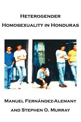 Heterogender Homosexuality in Honduras by Stephen O Murray
