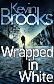 Wrapped in White by Kevin Brooks