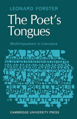 The Poets Tongues: Multilingualism in Literature by Leonard Forster