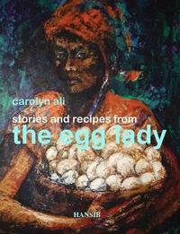 Stories And Recipes From The Egg Lady by Carolyn Ali