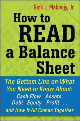 How to Read a Balance Sheet: The Bottom Line on What You Need to Know about Cash Flow, Assets, Debt, Equity, Profit...and How It all Comes Together by Rick Makoujy image