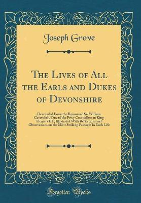The Lives of All the Earls and Dukes of Devonshire by Joseph Grove