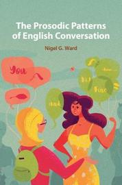 The Prosodic Patterns of English Conversation by Nigel G. Ward