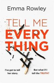 Tell Me Everything by Emma Rowley