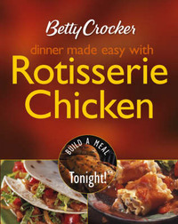 Betty Crocker Dinner Made Easy with Rotisserie Chicken: Build a Meal Tonight! by Betty Crocker image