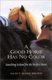 A Good Horse Has No Color: Searching Iceland for the Perfect Horse by Nancy Marie Brown image