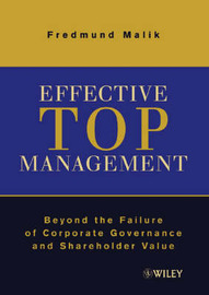 Effective Top Management: Beyond the Failure of Corporate Governance and Shareholder Value by Fredmund Malik image