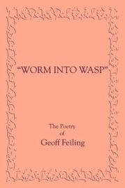 Worm Into Wasp by Geoffrey R Feiling