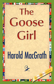 The Goose Girl by Macgrath Harold Macgrath