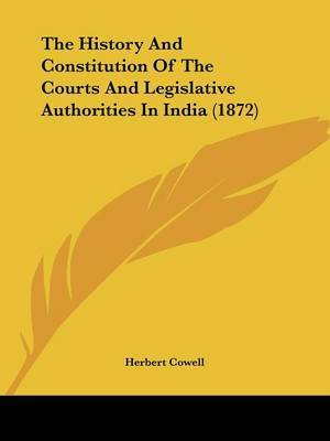 The History And Constitution Of The Courts And Legislative Authorities In India (1872) by Herbert Cowell image