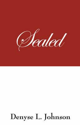 Sealed by Denyse L Johnson
