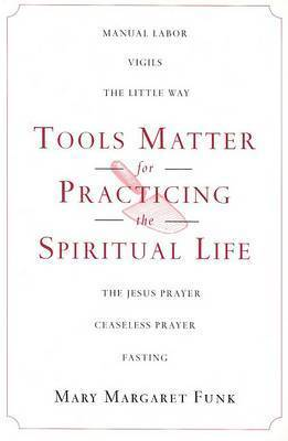 Tools Matter for Practicing the Spiritual Life by Mary Margaret Funk